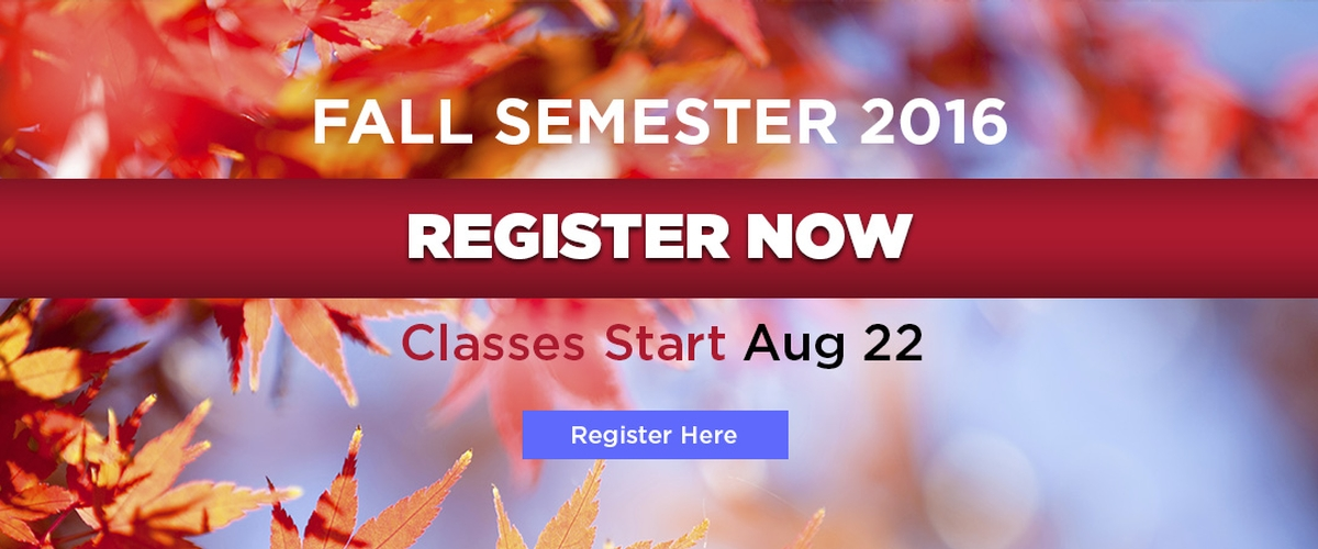 FALL SEMESTER 2016, Register Now Classes Start Aug 22 Register Here