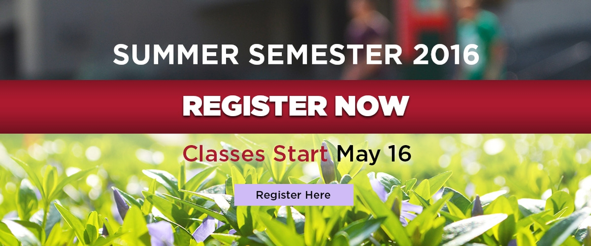 Summer Semester 2016: Register Now, Classes Start May 16. Register Here